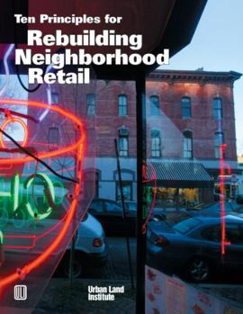 Ten Principles for Rebuilding Neighborhood Retail