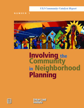 Involving the Community in Neighborhood Planning: the 2004 ULI/ Charles H. Shaw Forum on Urban Community Issues, September 22-23, 2004
