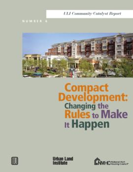Compact Development: Changing the Rules to Make it Happen four: ULI/NMHC policy forums on compact...